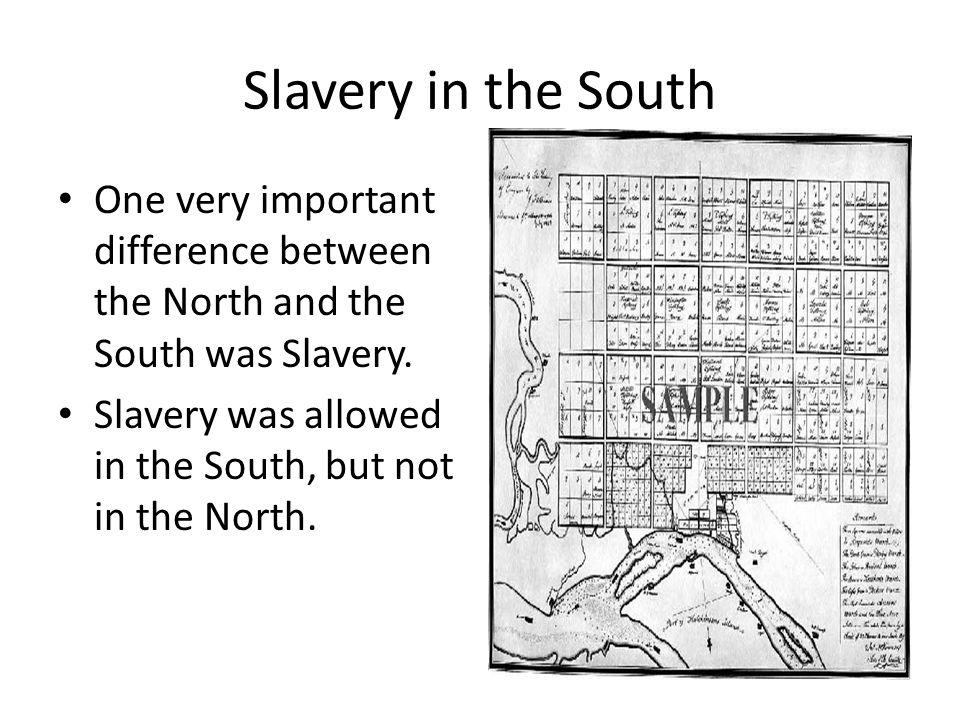 Slavery in the South One very important difference between the North and the South was Slavery.