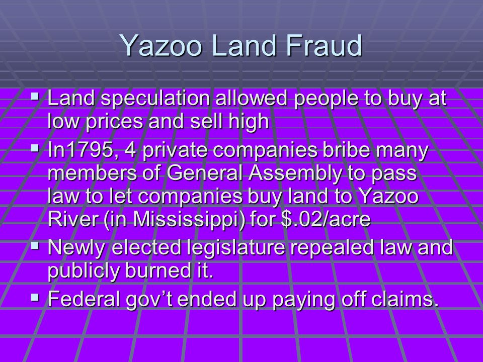 Yazoo Land Fraud Land speculation allowed people to buy at low prices and sell high.