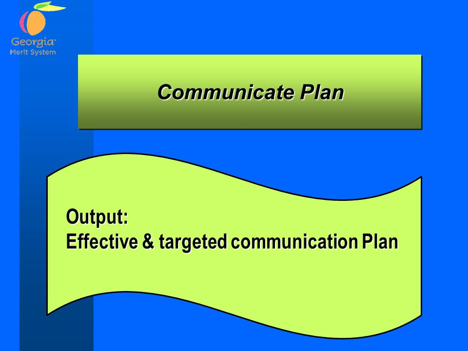 Communicate Plan Output: Effective & targeted communication Plan
