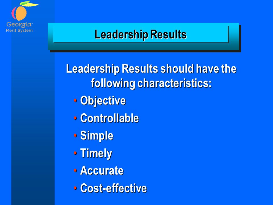 Leadership Results should have the following characteristics: