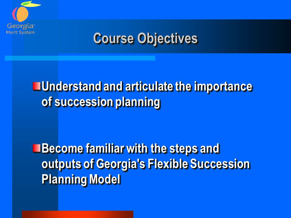 Course Objectives Understand and articulate the importance of succession planning.