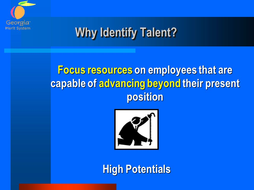 Why Identify Talent Focus resources on employees that are capable of advancing beyond their present position.