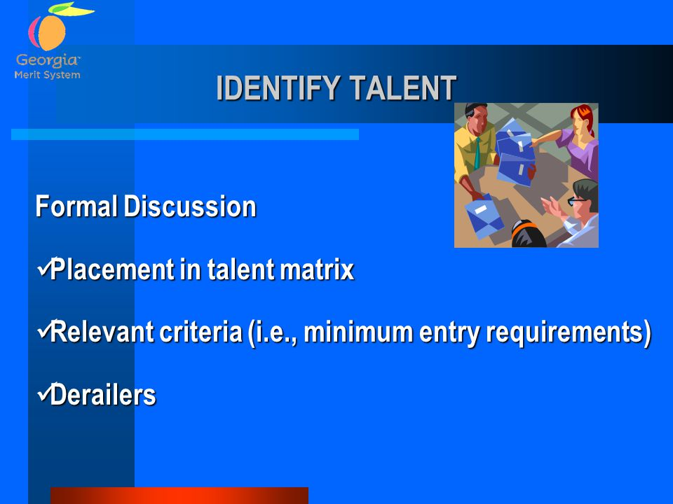 IDENTIFY TALENT Formal Discussion Placement in talent matrix