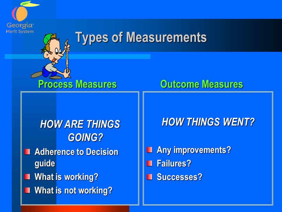 Types of Measurements Process Measures Outcome Measures