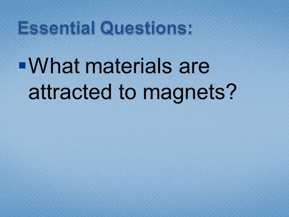 What materials are attracted to magnets