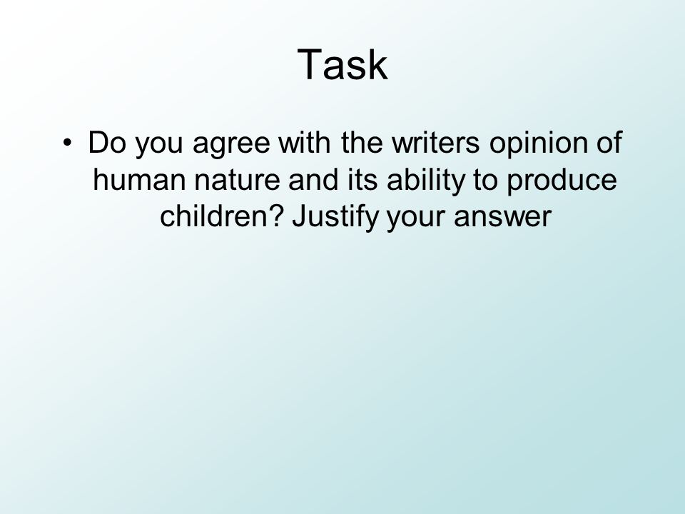 TaskDo you agree with the writers opinion of human nature and its ability to produce children.