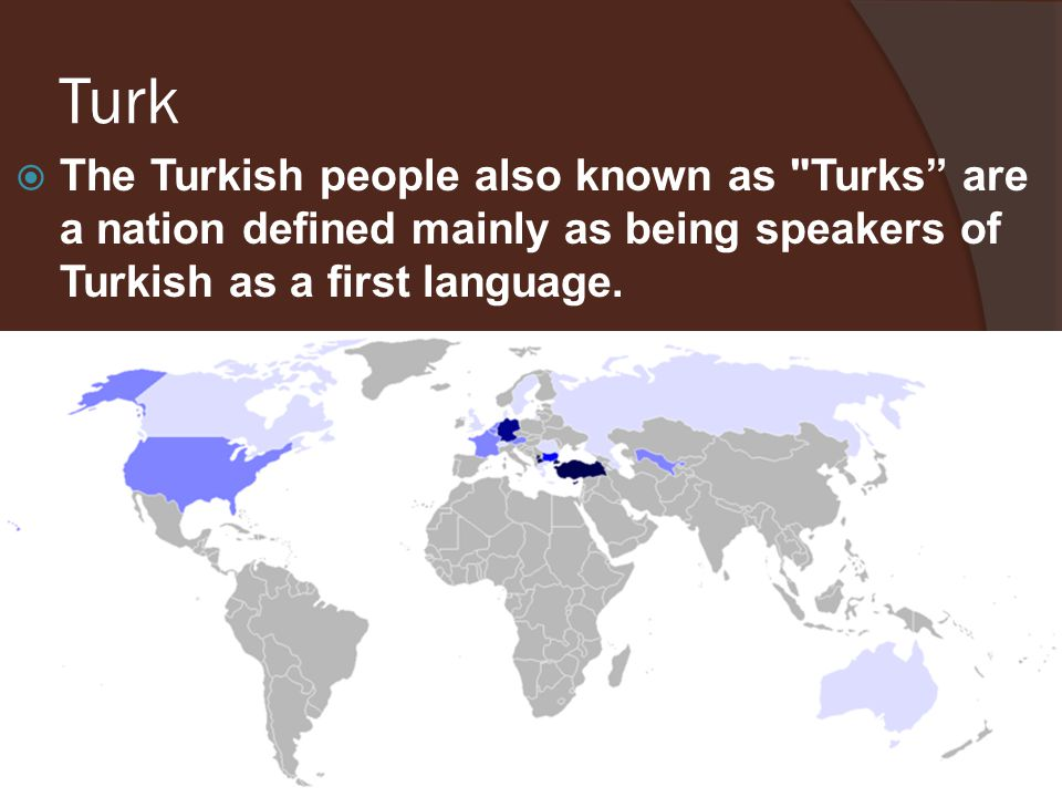 Turk The Turkish people also known as Turks are a nation defined mainly as being speakers of Turkish as a first language.