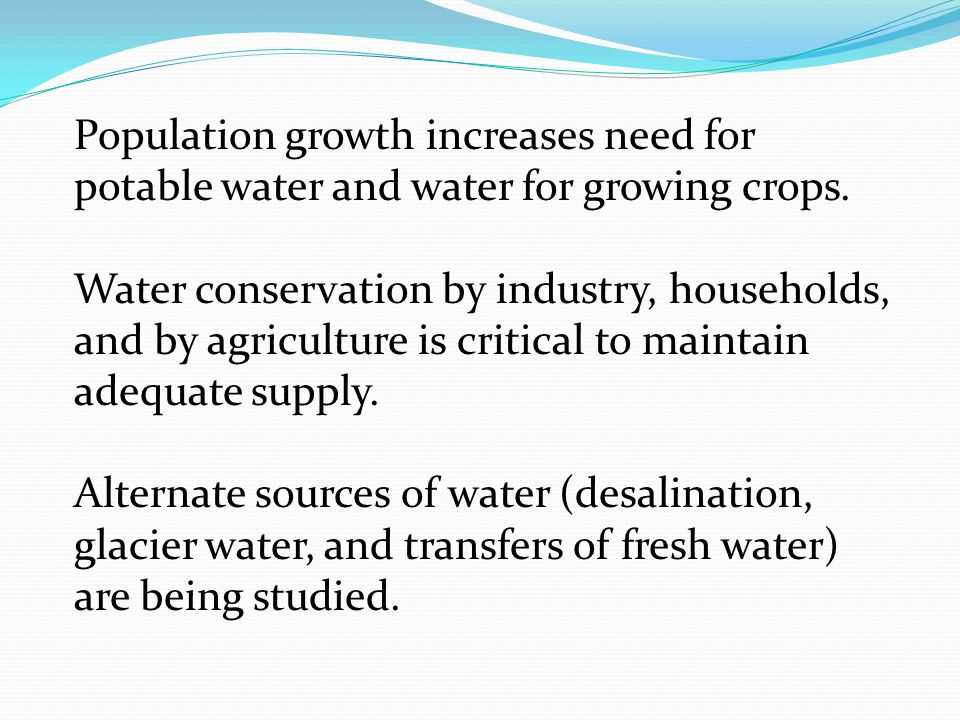 Population growth increases need for potable water and water for growing crops.
