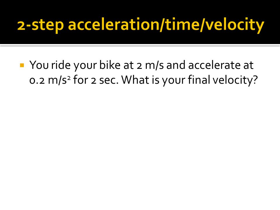 2-step acceleration/time/velocity