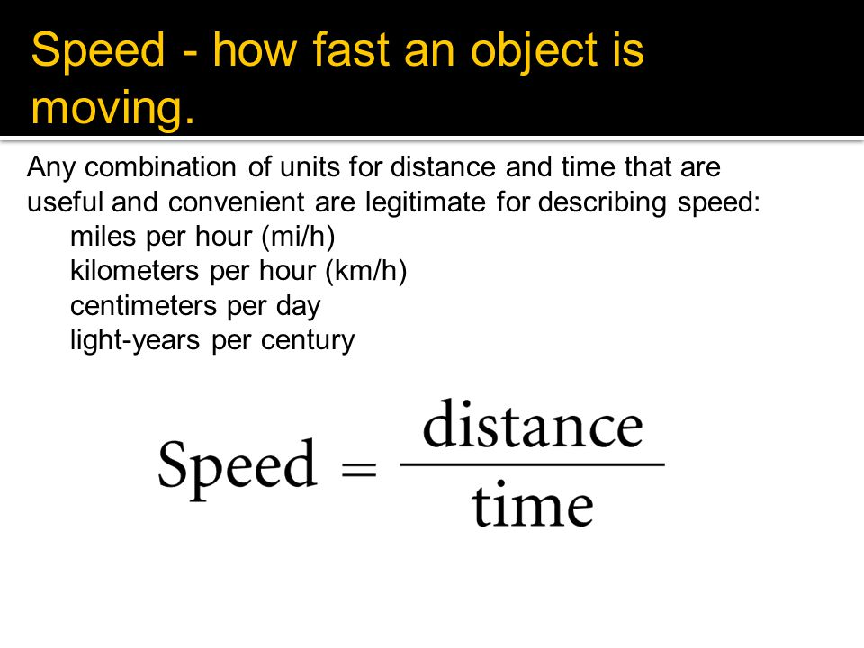 Speed - how fast an object is moving.