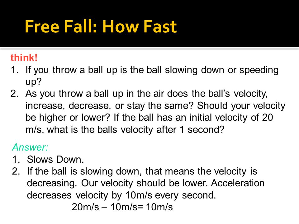 If you throw a ball up is the ball slowing down or speeding up