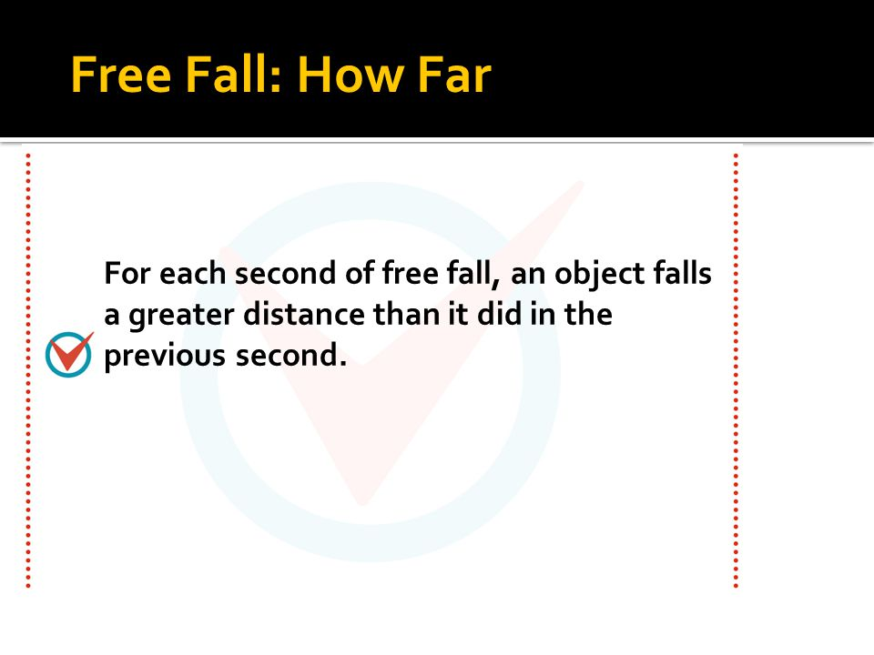 4.5 Free Fall: How Far For each second of free fall, an object falls a greater distance than it did in the previous second.