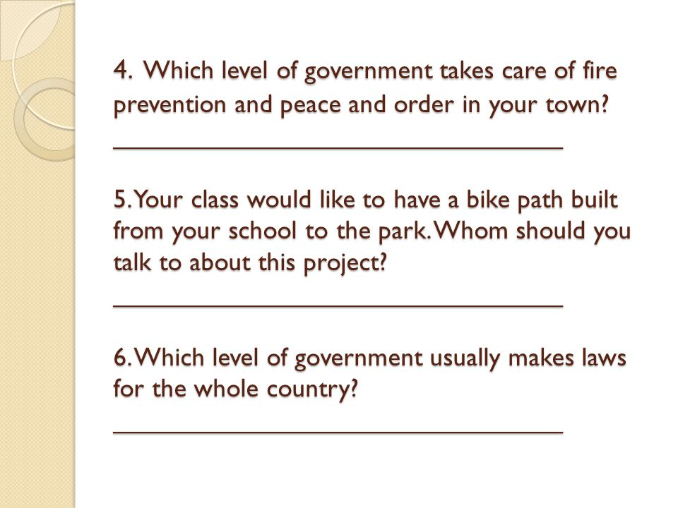 4. Which level of government takes care of fire prevention and peace and order in your town.