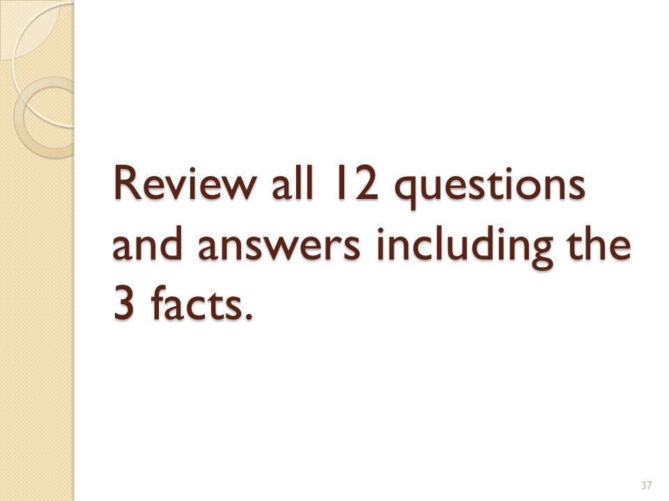 Review all 12 questions and answers including the 3 facts.