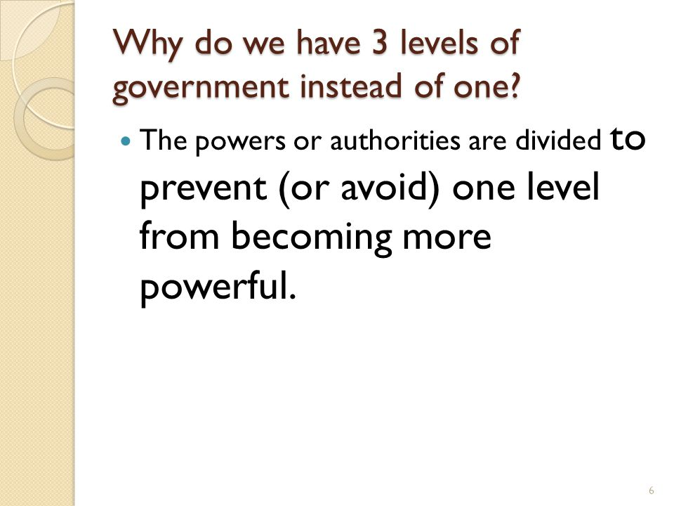 Why do we have 3 levels of government instead of one
