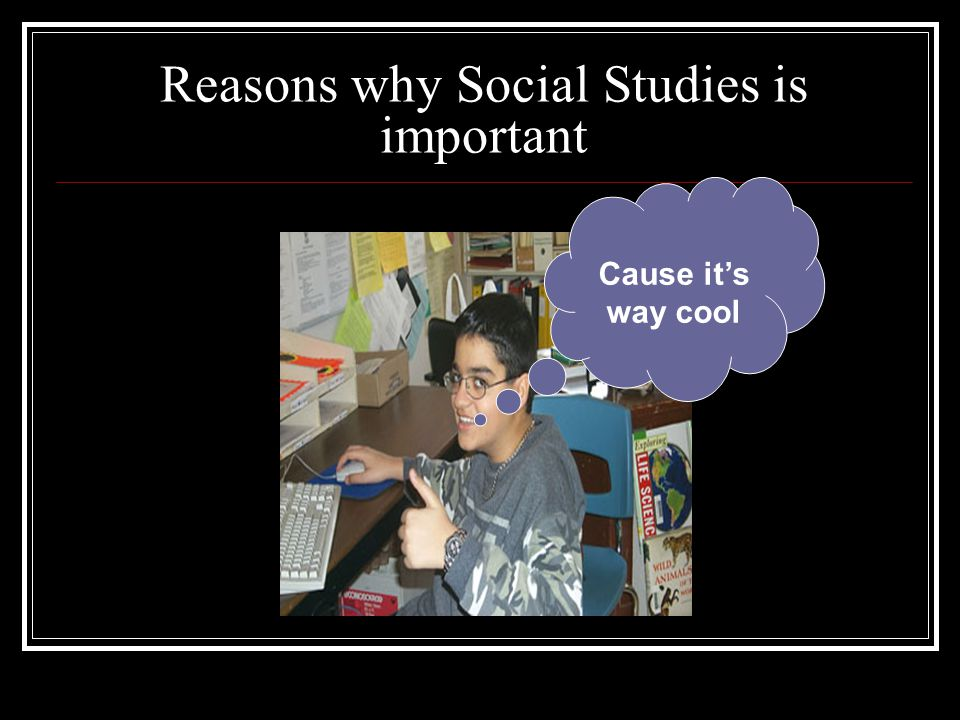 Reasons why Social Studies is important