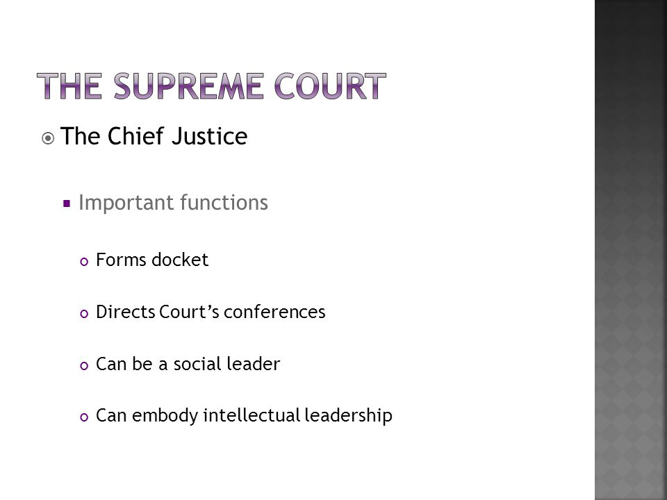 The Supreme Court The Chief Justice Important functions Forms docket