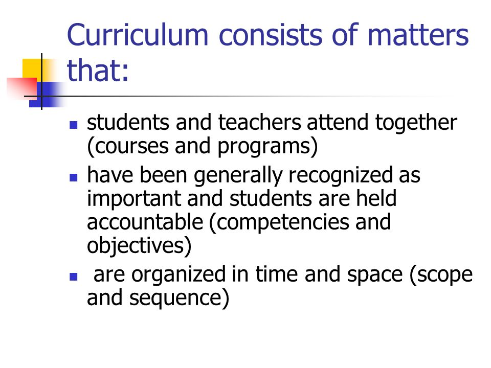 Curriculum consists of matters that:
