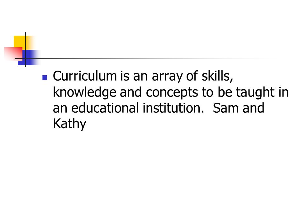 Curriculum is an array of skills, knowledge and concepts to be taught in an educational institution.