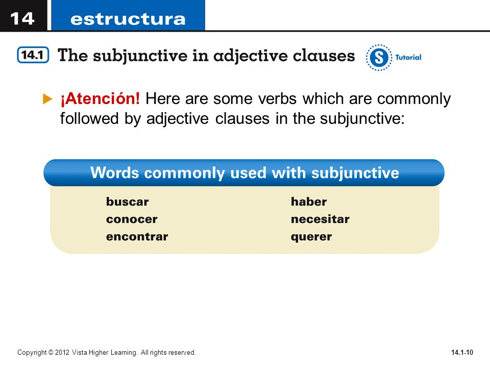 ¡Atención! Here are some verbs which are commonly followed by adjective clauses in the subjunctive: