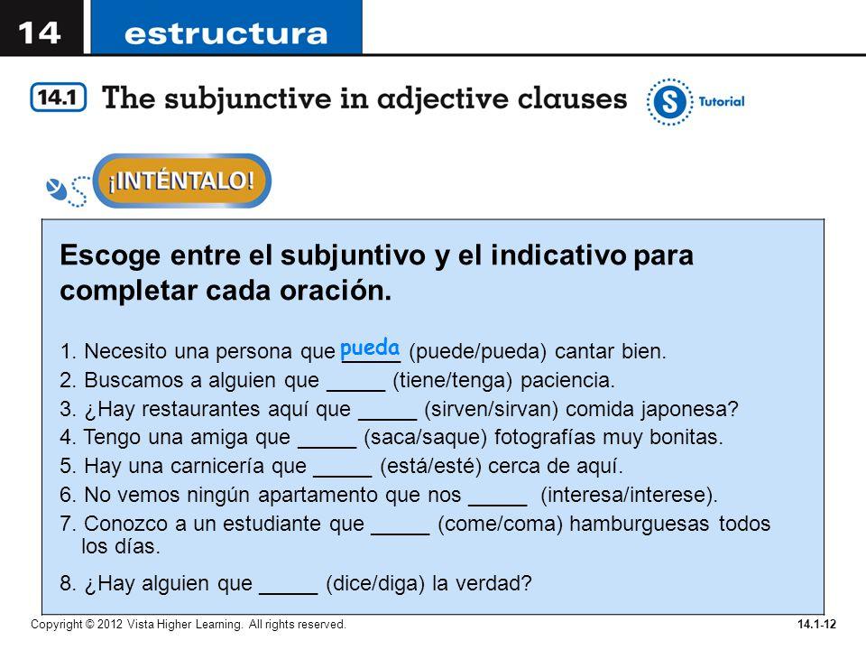Escoge entre el subjuntivo y el indicativo para completar cada oración.