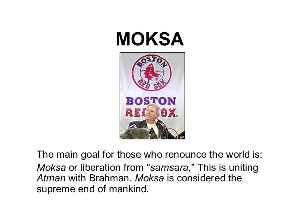 MOKSA The main goal for those who renounce the world is: