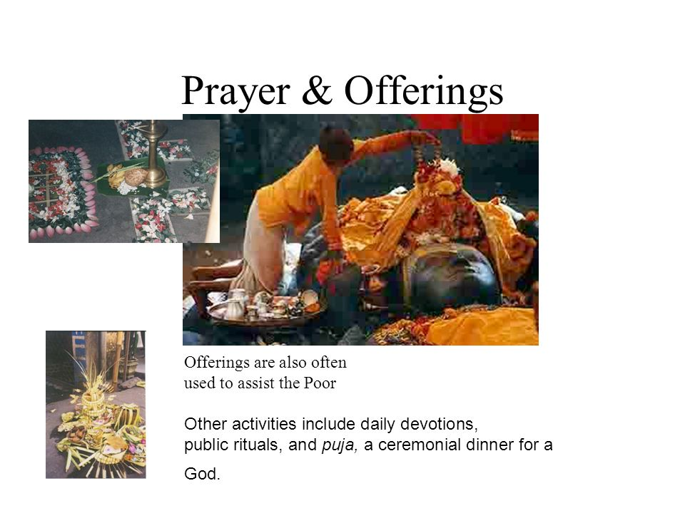 Prayer & Offerings Offerings are also often used to assist the Poor
