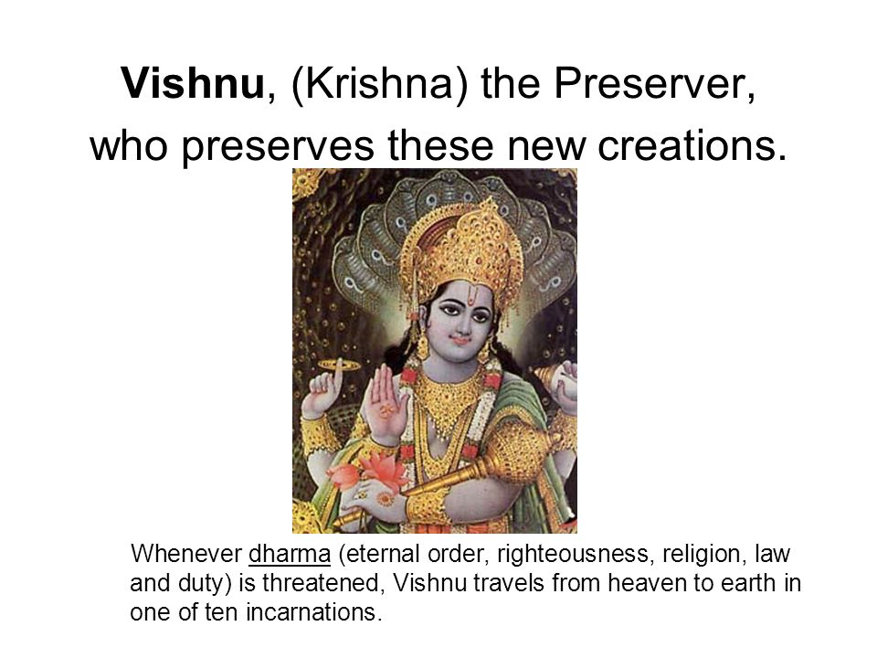 Vishnu, (Krishna) the Preserver, who preserves these new creations.