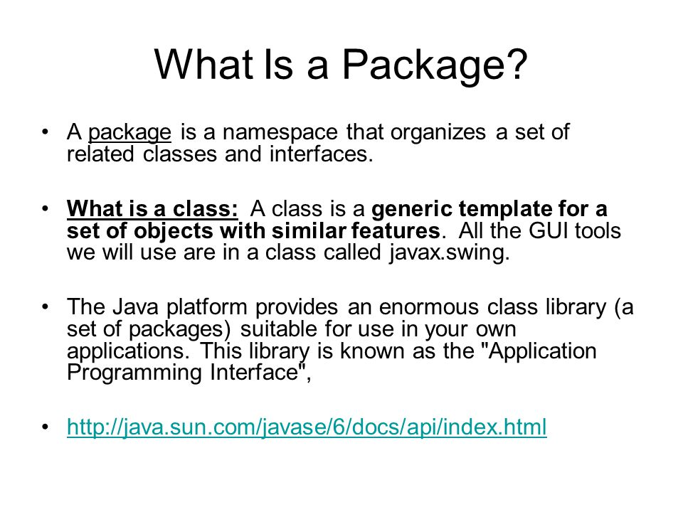 What Is a Package A package is a namespace that organizes a set of related classes and interfaces.