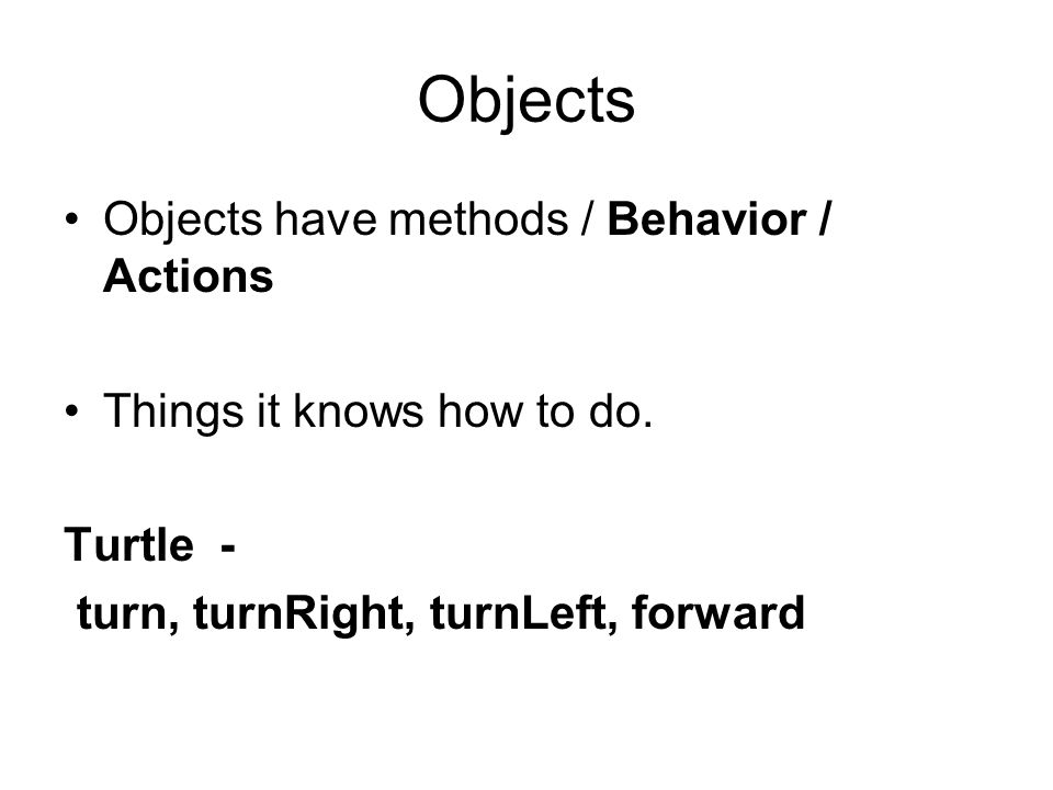 Objects Objects have methods / Behavior / Actions