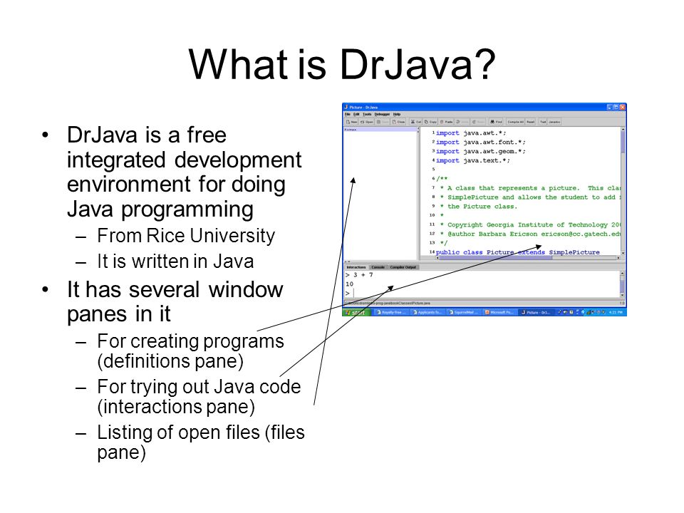 What is DrJava DrJava is a free integrated development environment for doing Java programming. From Rice University.