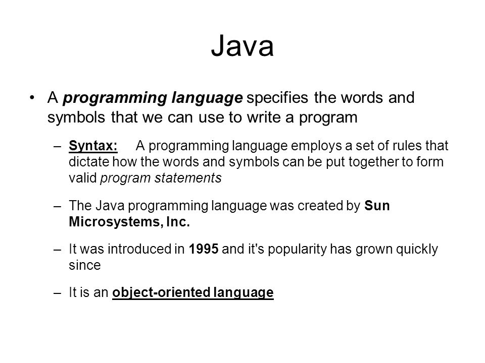 Java A programming language specifies the words and symbols that we can use to write a program.