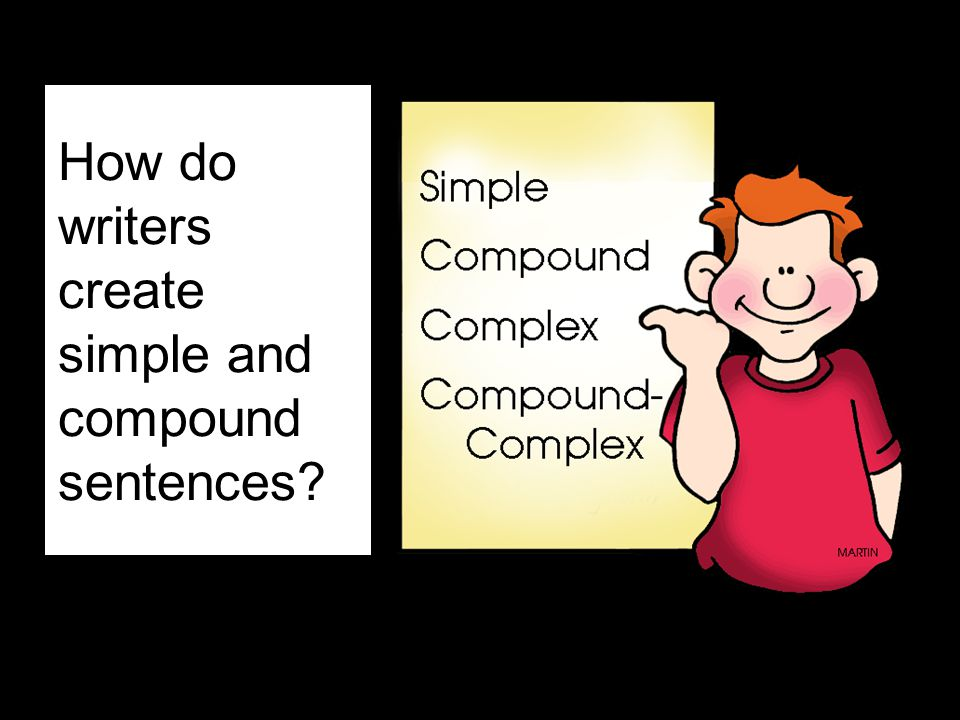 How do writers create simple and compound sentences