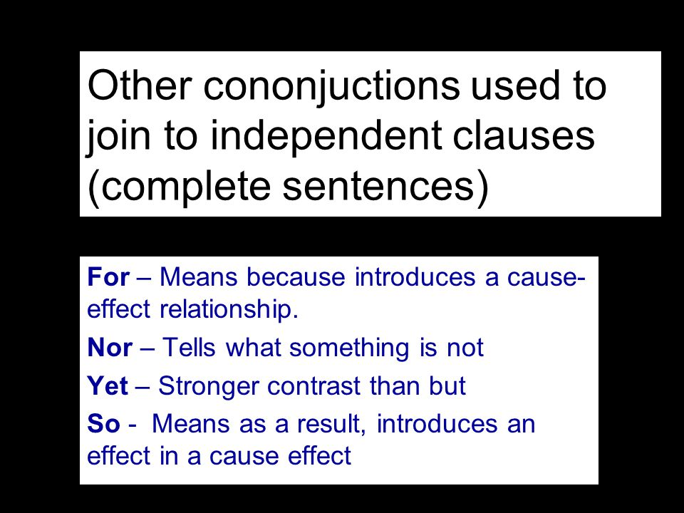 Other cononjuctions used to join to independent clauses (complete sentences)