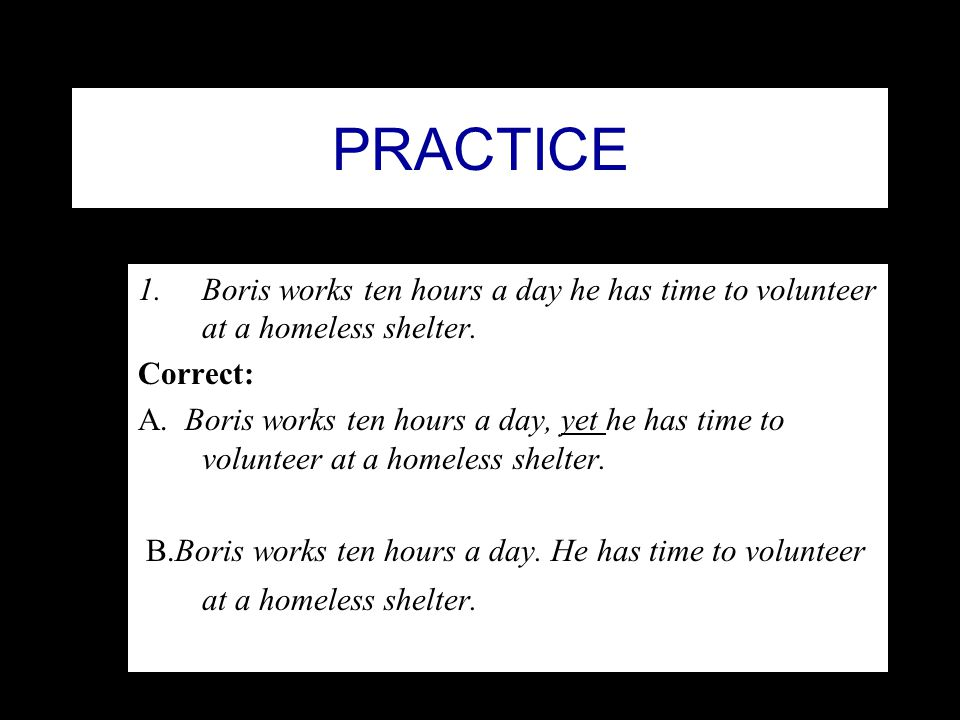 PRACTICE Boris works ten hours a day he has time to volunteer at a homeless shelter. Correct: