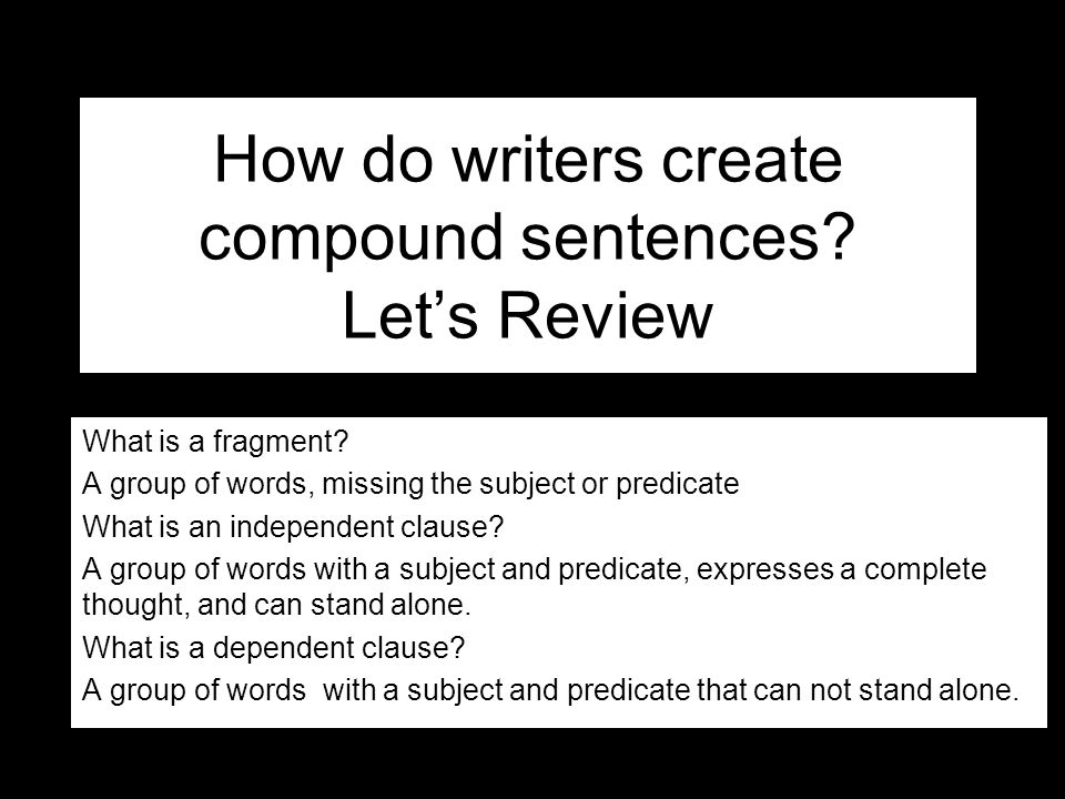 How do writers create compound sentences Let's Review