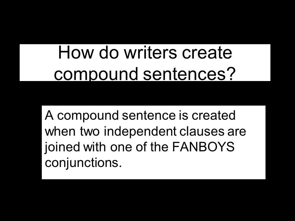 How do writers create compound sentences