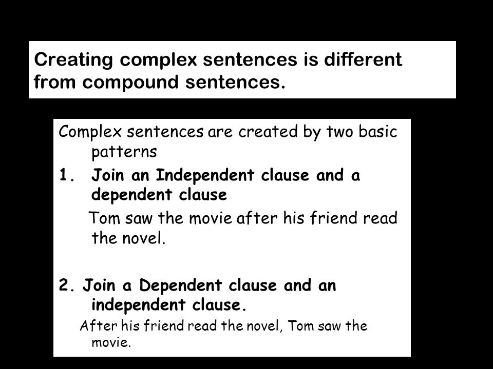 Creating complex sentences is different from compound sentences.