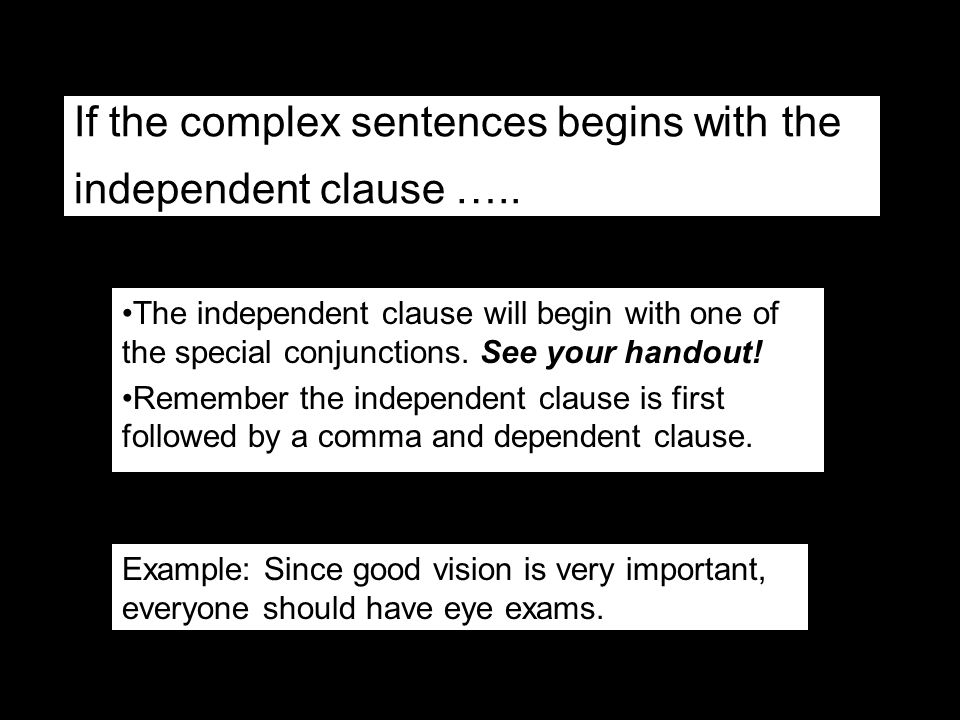 If the complex sentences begins with the independent clause …..