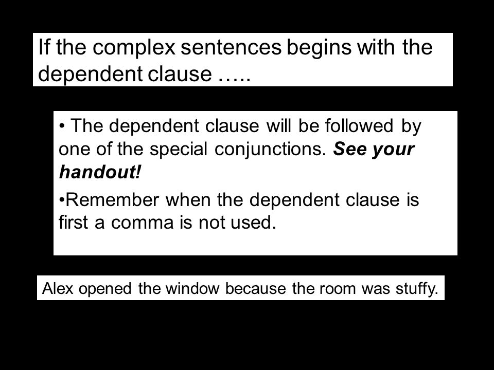 If the complex sentences begins with the dependent clause …..