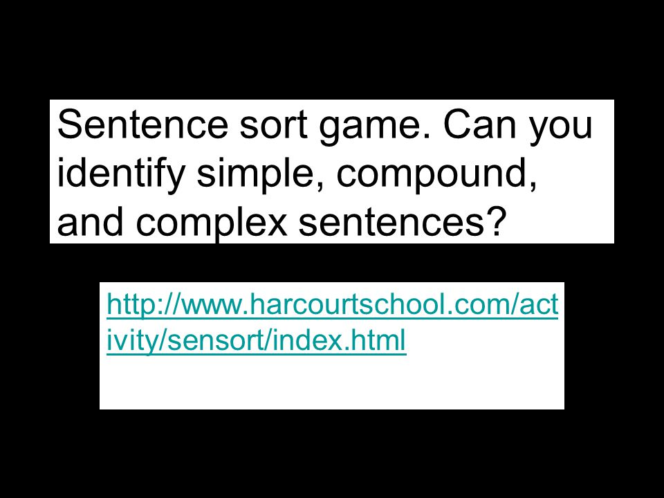 Sentence sort game. Can you identify simple, compound, and complex sentences