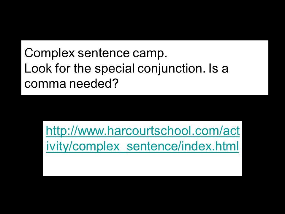 Complex sentence camp. Look for the special conjunction
