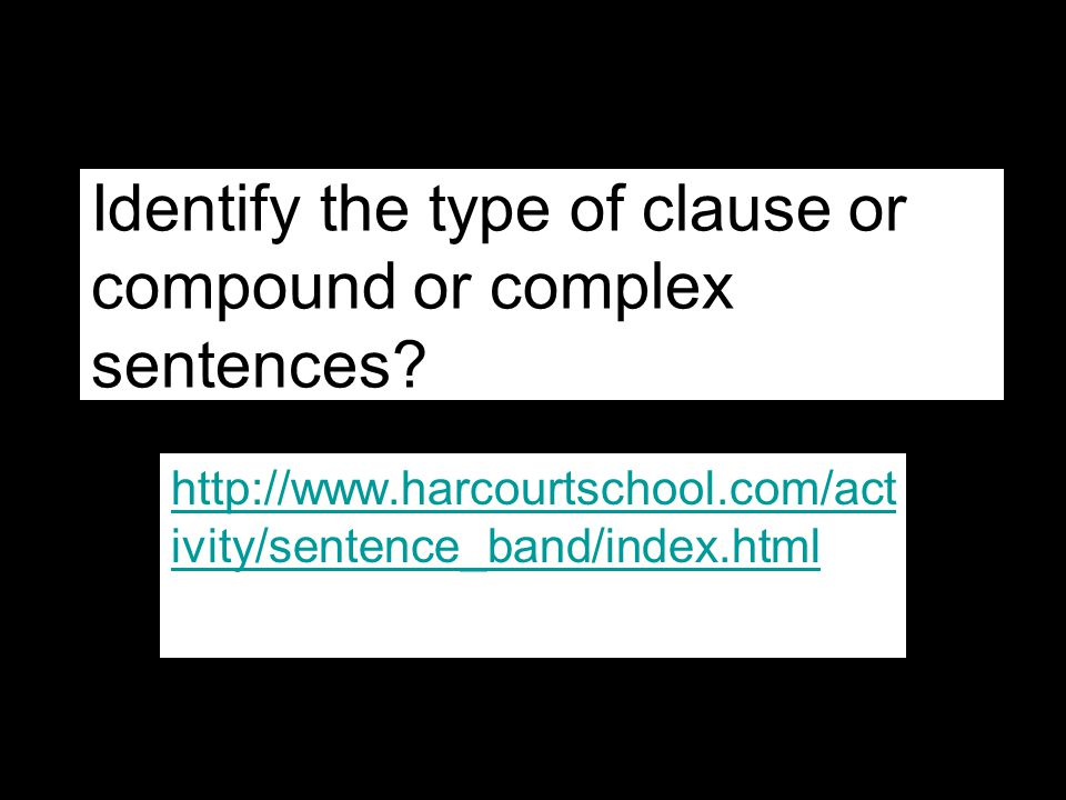 Identify the type of clause or compound or complex sentences