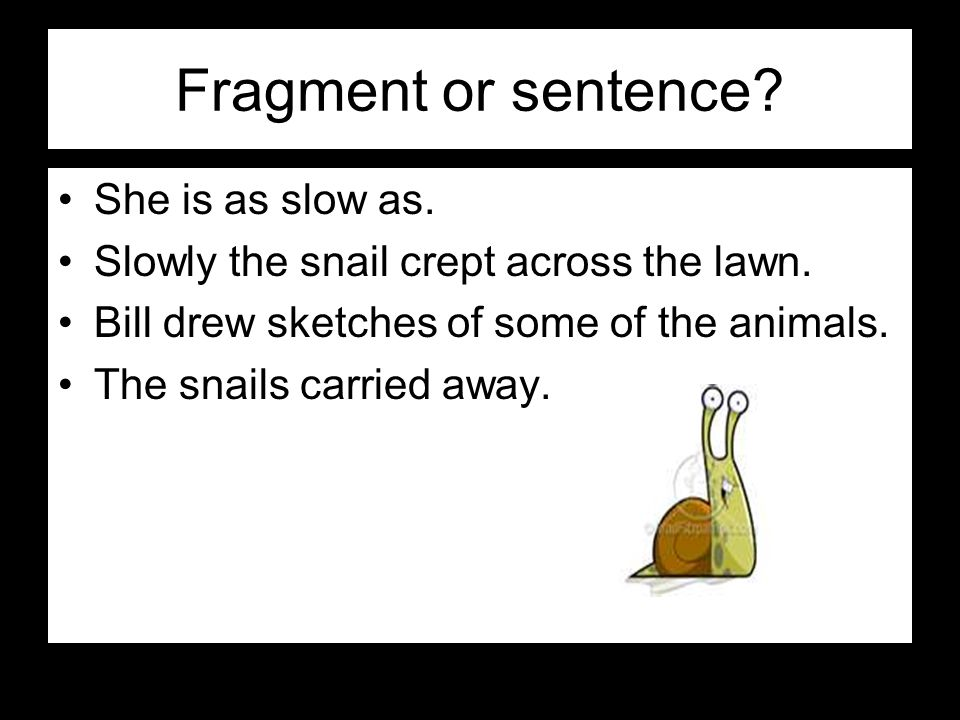 Fragment or sentence She is as slow as.