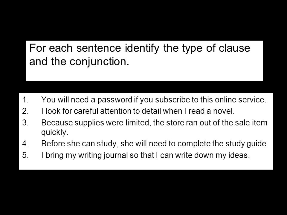 For each sentence identify the type of clause and the conjunction.