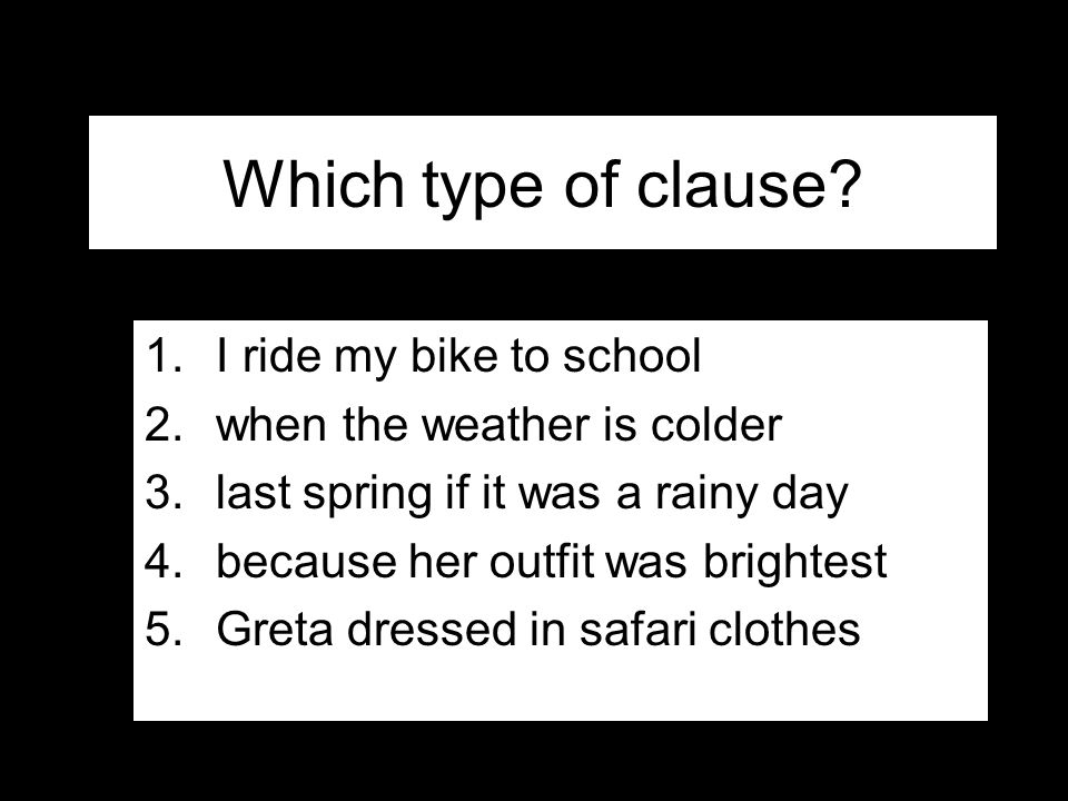 Which type of clause I ride my bike to school