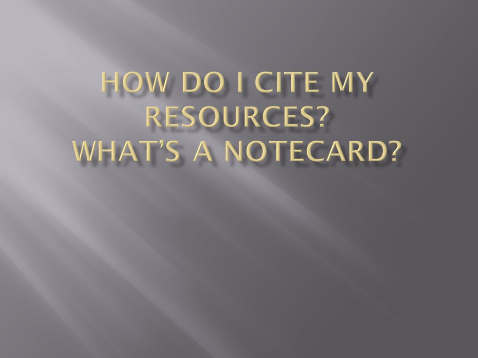 How do I cite my resources What's a notecard