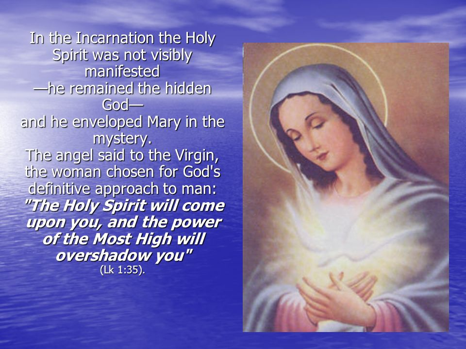 In the Incarnation the Holy Spirit was not visibly manifested