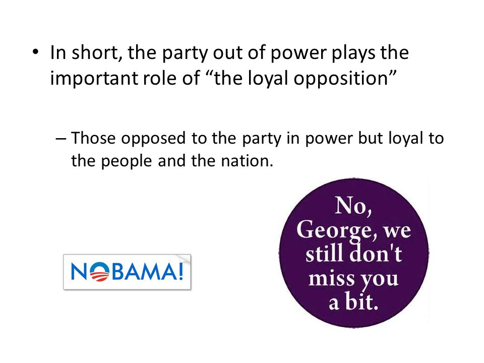 In short, the party out of power plays the important role of the loyal opposition