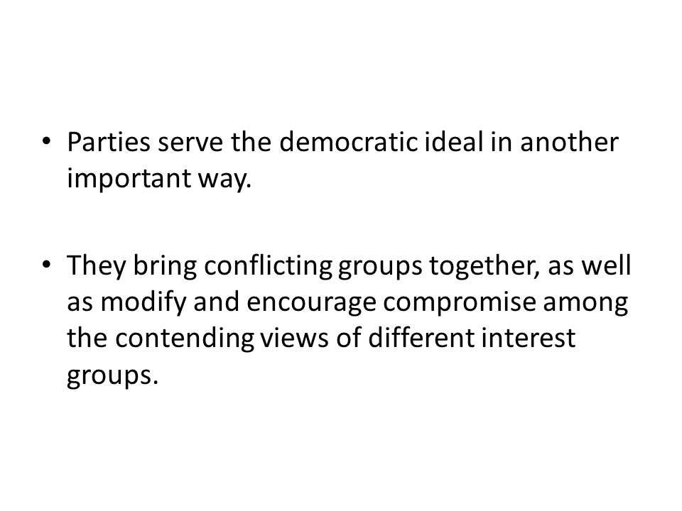 Parties serve the democratic ideal in another important way.
